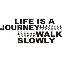 Napis na ścianę, naklejka - Life is a journey. Walk slowly. - 11